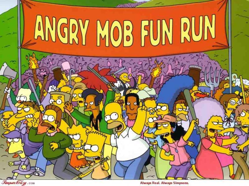 Name:  simpsons-angry-mob.jpg Views: 388 Size:  114.3 KB