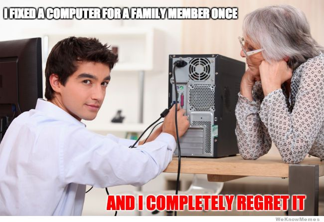 Name:  i-fixed-a-computer-for-a-family-member-once.jpg Views: 49 Size:  57.7 KB